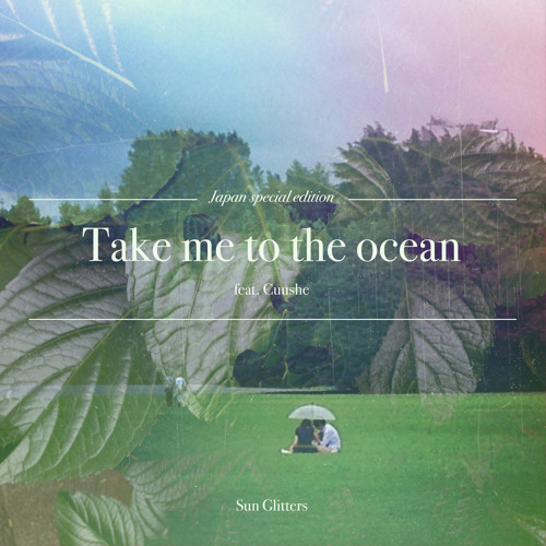 Take me to the ocean Feat. Cuushe