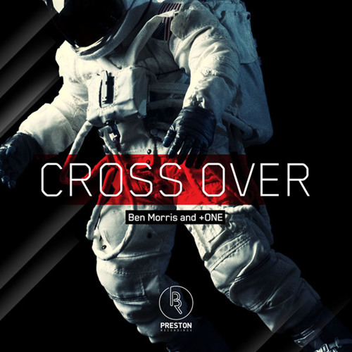 Cross Over - Ben Morris & +ONE (Original Mix) *****OUT NOW ON BEATPORT*****