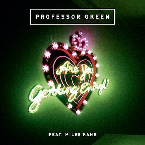 Professor Green - Are You Getting Enough? (feat. Miles Kane)