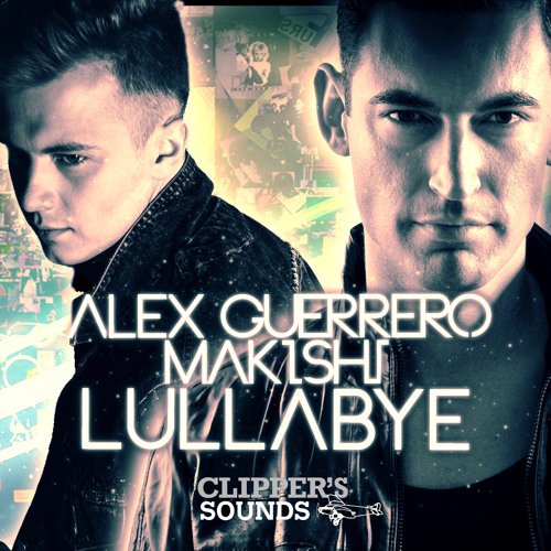 Alex Guerrero & Makishi 'Lullabye' (Radio Edit) // CLIPPERS (OUT NOW!)