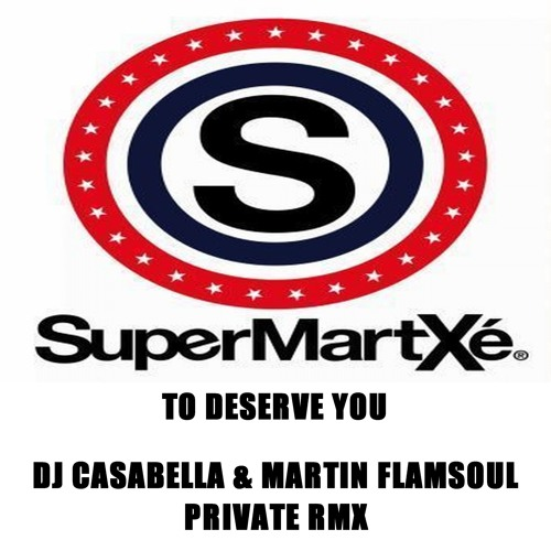 Supermartxe-to deserve you (Dj casabella & Martin flamsoul private rmx)
