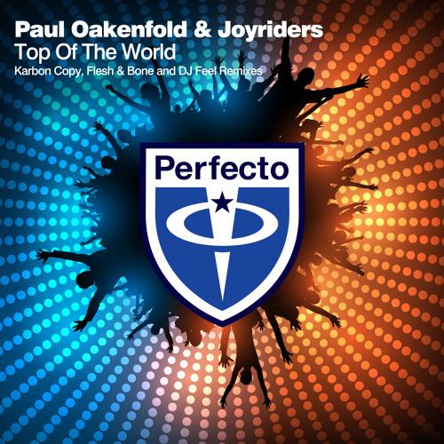 Paul Oakenfold & Joyriders - Top Of The World (DJ Feel Remix)