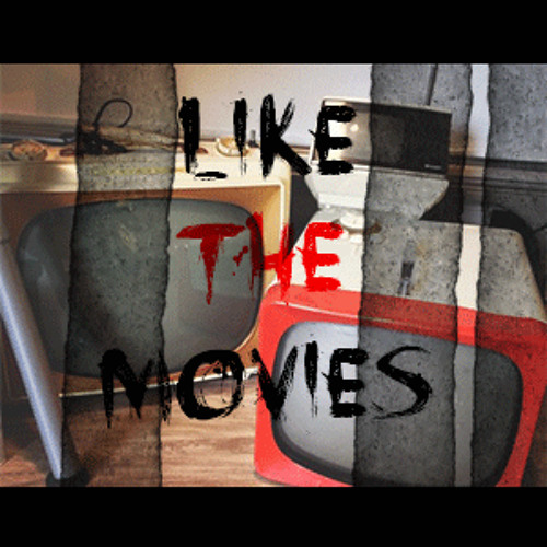 LIKE THE MOVIES