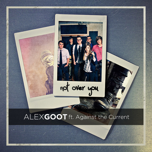 Alex Goot & Against The Current - Not Over You (Gavin DeGraw)