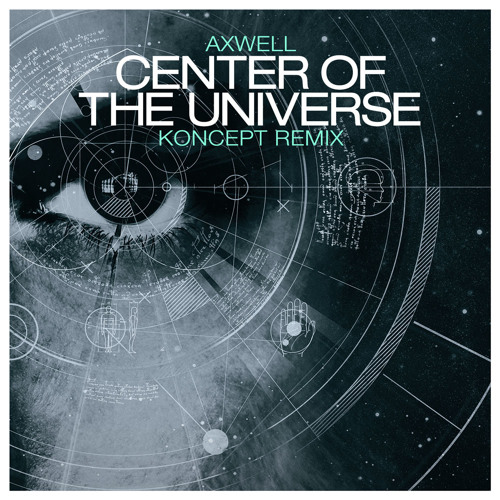 Axwell - Center Of The Universe (Koncept Remix)