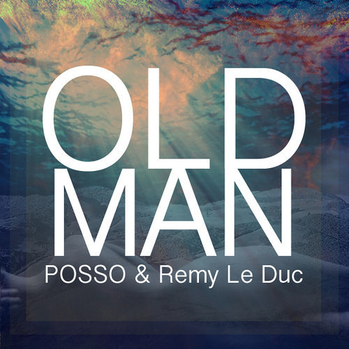 Old Man by POSSO & Remy Le Duc