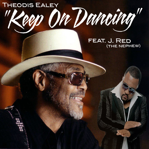 Theodis Ealey feat. J. Red (the nephew) Keep On Dancing