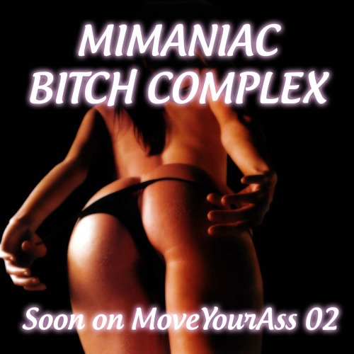Mimaniac - BITCH COMPLEX [Soon on MoveYourAss 02]