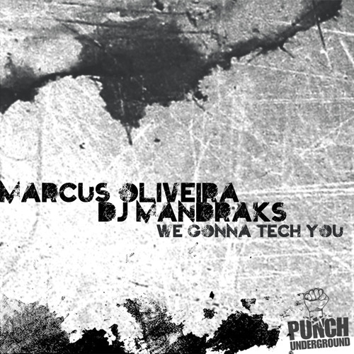 Dj Mandraks, Marcus Oliveira - We Gonna Tech You (Original Mix) - PUNCH UNDERGROUND