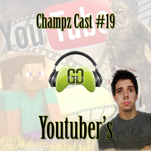 ChampzCast 19 - Youtuber's