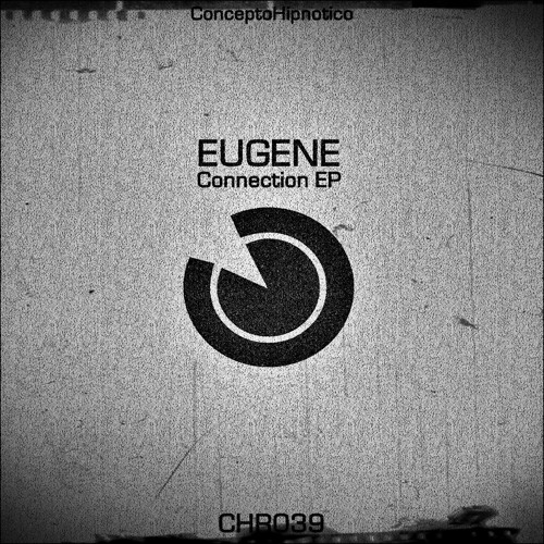 CHR039: Eugene - Connection EP / Out now on Beatport