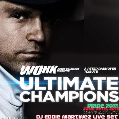 DJ Eddie Martinez Live @ WORK Ultimate Champions at Roseland Ballroom NYC (A Peter Rauhofer Tribute)