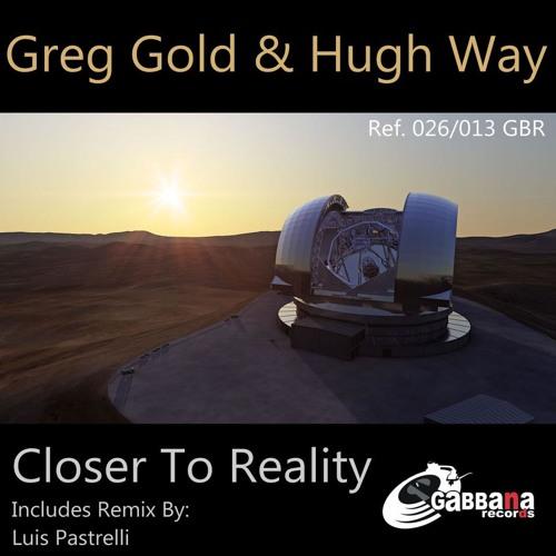 Greg Gold & Hugh Way -  Closer To Reality (Luis Pastrelli Remix) [Gabbana Records]
