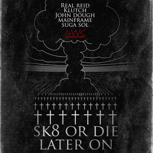 SK8 OR DIE LATER ON - FEATURING REAL REID, KLUTCH, JOHN DOUGH, MAINFRAME & SUGA SOL