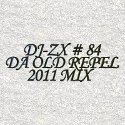 DJ-ZX # 84 DA OLD REPEL 2011 MIX