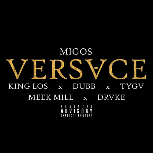 Versace Ft. King Los, Dubb, Tyga, Meek Mill & Drake