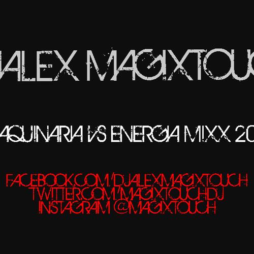 (((DJALEX MAGIXTOUCH))) MAQUINARIA VS ENERGIA MIXX 2013