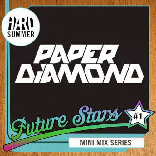 HARD SUMMER FUTURE STARS MINI-MIX #1: PAPER DIAMOND
