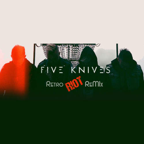 Five Knives - Viva Le Roi (REtro R!OT Remix)