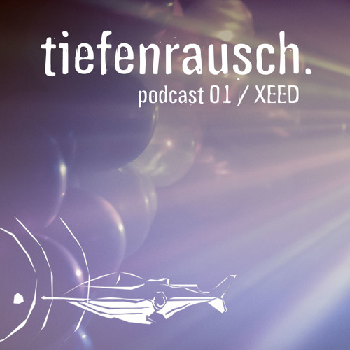 XEED - Tiefenrausch Podcast 01