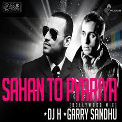 Sahan To Pyariya - (Bollywood Mix) DJ H Ft. Garry Sandhu