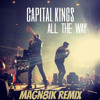 Capital Kings - All the way (Mag's Magn8ik Remix)