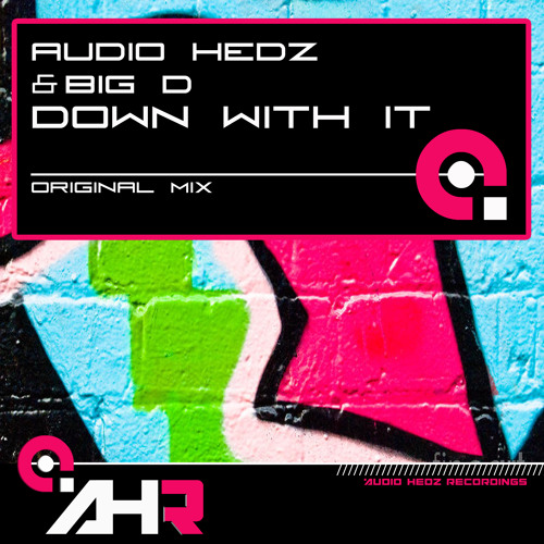 Audio Hedz & Big D - Down With It [OUT NOW on AHR]