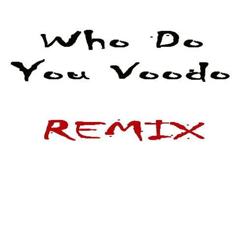 Who Do You Voodoo - Lil Nix (Remix)