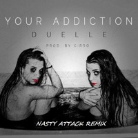 Duelle & CiRRO - Your Addiction (Nasty Attack Remix) *FREE DOWNLOAD*