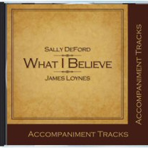 What I Believe - Accompaniment Tracks CD