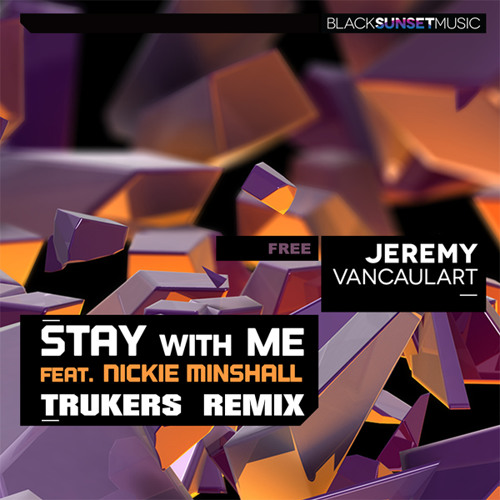 Jeremy Vancaulart feat. Nickie Minshall – Stay With Me (Trukers Remix) FREE DOWNLOAD