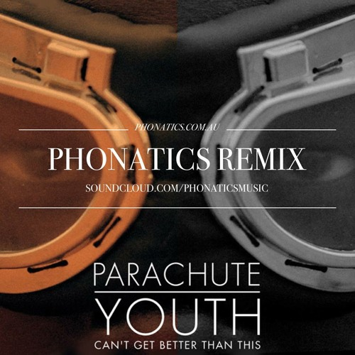 Parachute Youth - Can't Get Better Than This (Phonatics Remix)