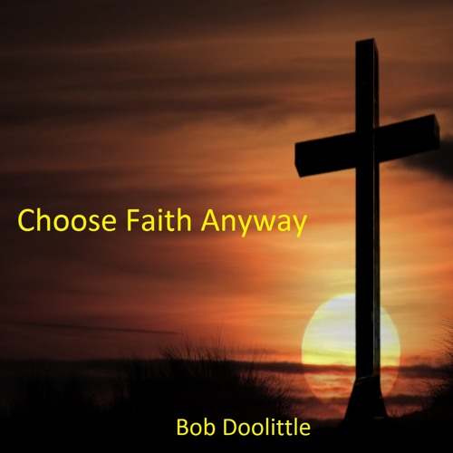 Choose Faith Anyway