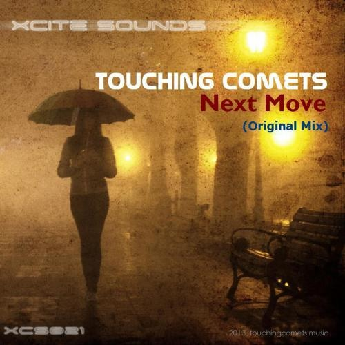 Touching Comets - Next Move (Original Mix) [Release 22 July 2013 on XCite Sounds #XCS021]