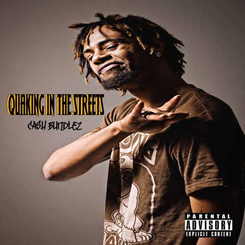 Quaking In The Streetz by: Cash Bundlez