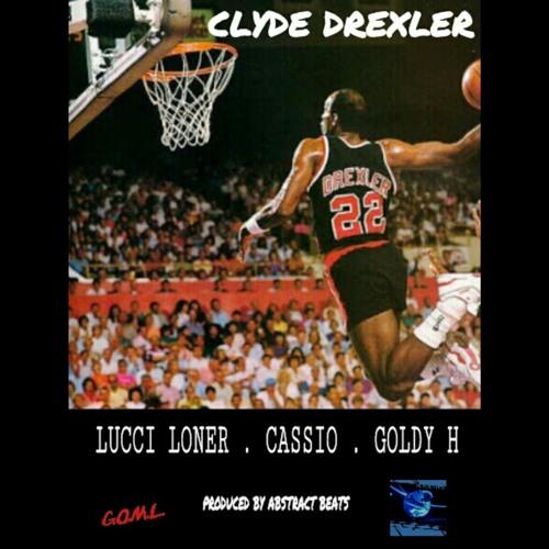Lucci Loner feat. CassAnova Wanzel & Goldy H : Clyde Drexler (Abstract Beats)