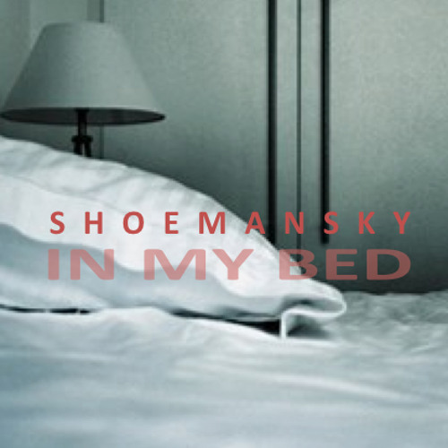 Shoemansky - In My Bed