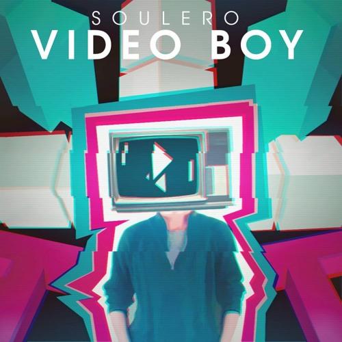 Soulero - Video Boy *OUT NOW!*