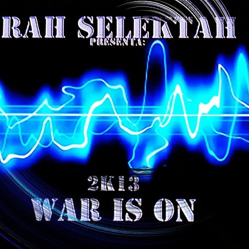 WAR IS ON 2K13 - RAH SELEKTAH