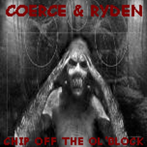 Coerce & Ryden - Chip Off The O'l Block