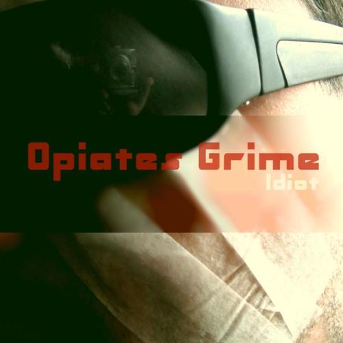 Opiates Grime - Idiot