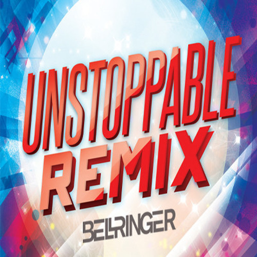 Bellringer: Unstoppable (RAS Remix)