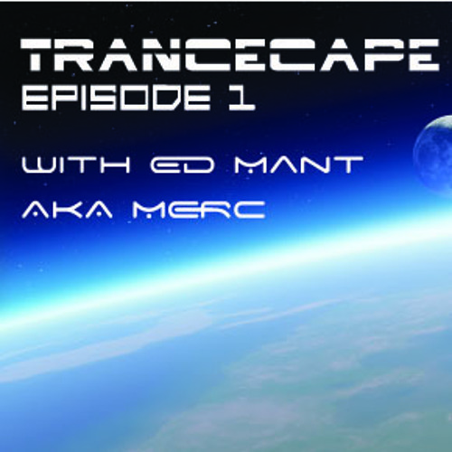 Ed Mant - Trancecape - Episode 1 - Aired weekly @ 15.00 UK Time on EDMCentral - Free Download