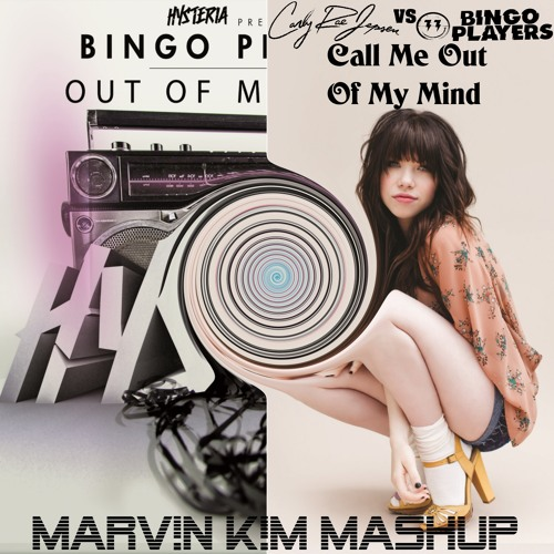 Carly Rae Jepsen Vs. Bingo Players - Call Me Out Of My Mind (MARV!N K!M Mashup)
