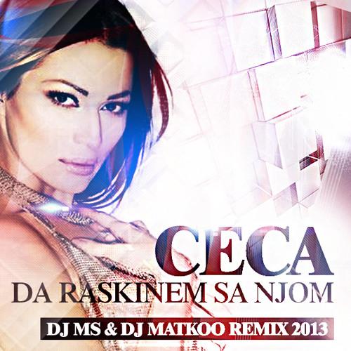 Ceca - Da Raskinem Sa Njom (Dj Ms & Dj Matkoo Remix 2013) + DL