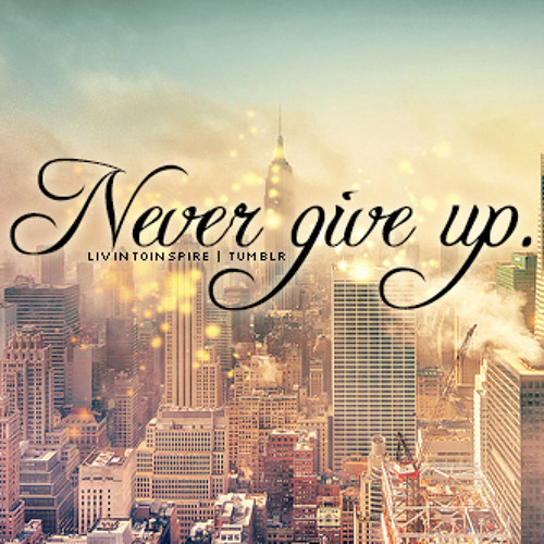 Never Give Up ( Special Gift for all my SoundCloud and Facebook Followers ) Free Download