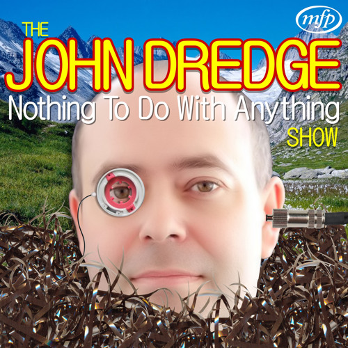 The John Dredge Nothing To Do With Anything Show - Series 1, Episode 3