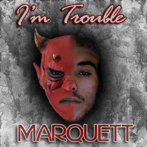 Marquett- I'm Trouble (Prod. By Rampage Beats)