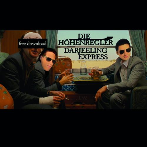 Die Höhenregler - Darjeeling Express (Original Mix) FREE DOWNLOAD