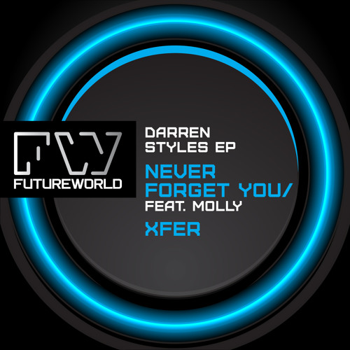 Darren Styles Feat Molly - Never Forget You / Xfer (EP) (NFWORLD004) OUT NOW !!